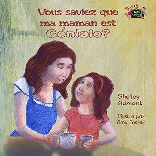 Vous saviez que ma maman est géniale? (livres pour infants, kids books in French, French children's books, French kids books, livres en français ) (French Bedtime Collection)