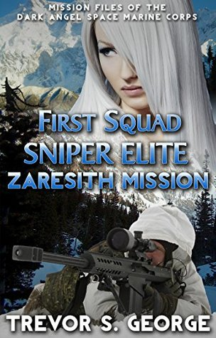 First Squad Sniper Elite - Zaresith Mission: Mission Files of the Dark Angel Regiment Space Marines Corps
