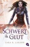 Schwert  und Glut by Sara B. Larson