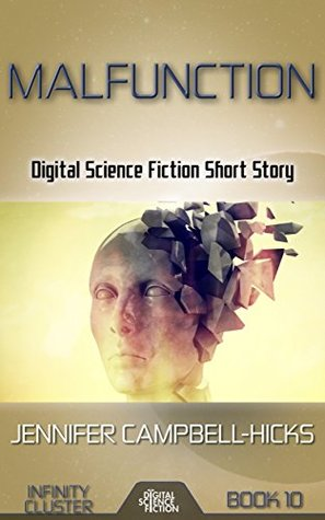 Malfunction: Digital Science Fiction Short Story (Infinity Cluster Book 10)