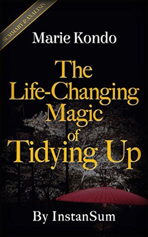 The Life-Changing Magic of Tidying Up: The Japanese Art of Decluttering and Organizing By Marie Kondo | Key Summary Breakdown & Analysis