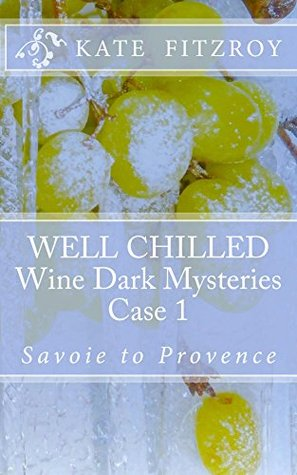 Well Chilled: WINE DARK MYSTERY Case1: Haute Savoie to Provence