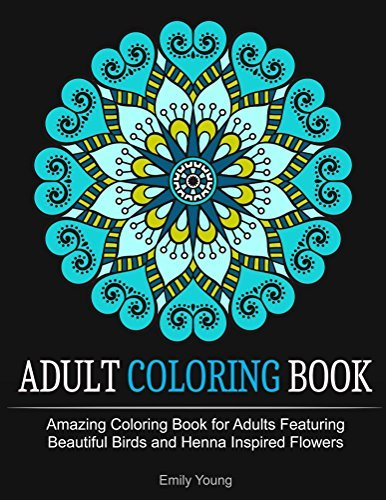 Adult Coloring Books: Amazing Coloring Book for Adults Featuring Beautiful Birds and Henna Inspired Flowers (Adult Coloring Books, Bird Coloring Book, Stress Relieving Patterns)