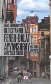 Nooks and Crannies of Old Istanbul: Fener, Balat, Ayvansaray