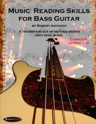 Music Reading Skills for Bass Guitar Complete Levels 1 - 3: A Transition Out of Method Books Into Real Music