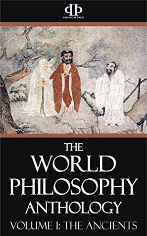 The World Philosophy Anthology - Volume I: The Ancients
