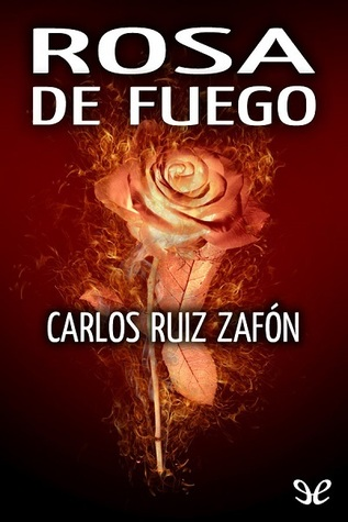 Rosa de fuego by Carlos Ruiz Zafón (3 star ratings)