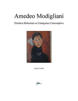 Amedeo Modigliani: Drunken Bohemian or Contagious Consumptive (Art, Medicine, and Society Book 1)