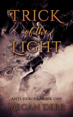 Trick of the Light (Anti-Heroes, #1)