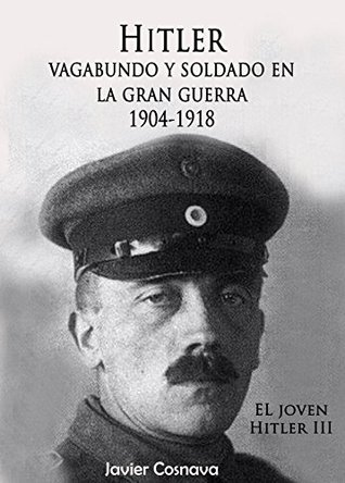 HITLER VAGABUNDO Y SOLDADO EN LA GRAN GUERRA (EL JOVEN HITLER nº 3)
