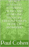 SECRETS REVEALED: TO MAKING MONEY AND ACHIEVING FINANCIAL FREEDOM FROM HOME OR ANYWHERE!