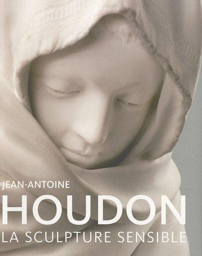 Jean-Antoine Houdon: La Sculpture Sensible