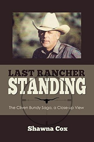 Last Rancher Standing: The Cliven Bundy Story a Close-up View