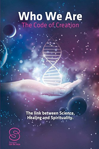 Who We Are: The Code of Creation: The Link between Science Healing and Spirituality