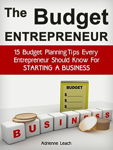The Budget Entrepreneur: 15 Budget Planning Tips Every Entrepreneur Should Know For Starting a Business (The Budget Entrepreneur, The Suitcase Entrepreneur, business books)