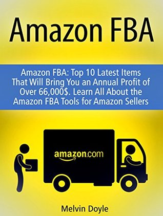 Amazon FBA: Top 10 Latest Items That Will Bring You an Annual Profit of Over $66,000. Learn All About the Amazon FBA Tools for Amazon Sellers