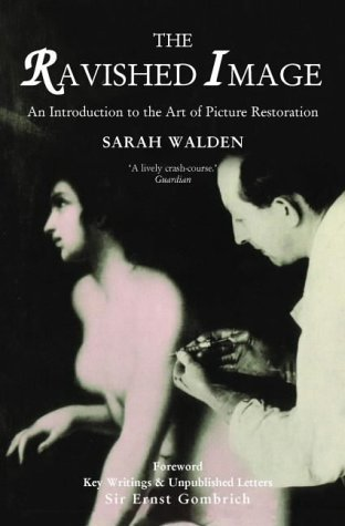 The Ravished Image: An Introduction to the Art of Restoring Paintings