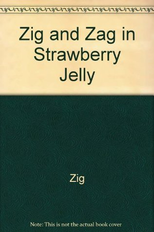 Zig and Zag in Strawberry Jelly