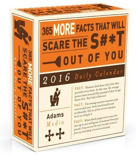 365 Facts That Will Scare the S#*t Out of You 2016 Daily Calendar