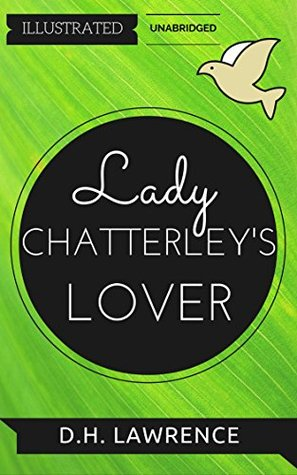 Lady Chatterley's Lover: By D. H. Lawrence : Illustrated & Unabridged (Free Bonus Audiobook)