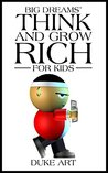 Big Dreams' Think And Grow Rich For Kids by Duke Art