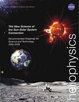 Heliophysics: The New Science of the Sun-Solar System Connection: Recommended Roadmap for Science and Technology 2005-2035