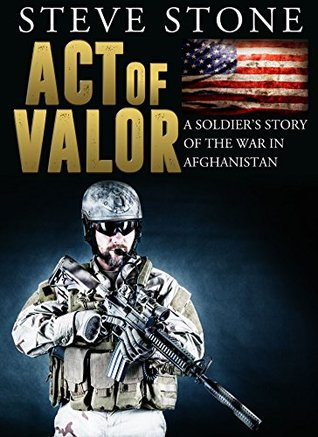 Act of Valor: A U.S. Soldier's Story of the War in Afghanistan