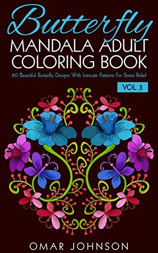 Butterfly Mandala Adult Coloring Book Vol 3: 60 Beautiful Butterfly Designs With Intricate Patterns For Stress Relief