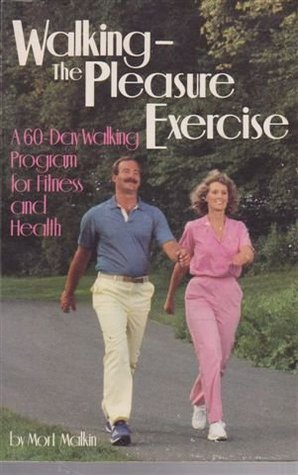 Walking The Pleasure Exercise: A 60 Day Walking Program For Fitness And Health