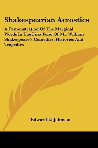 shakespearian-acrostics-a-demonstration-of-the-marginal-words-in-the-first-folio-of-mr-william-shakespeare-s-comedies-histories-and-tragedies