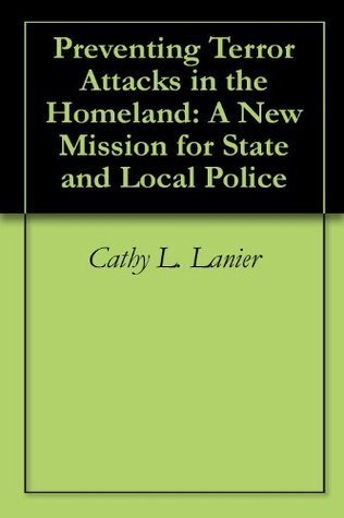 Preventing Terror Attacks in the Homeland: A New Mission for State and Local Police