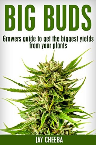 Marijuana Horticulture: Big Buds, Growers guide to get the biggest
