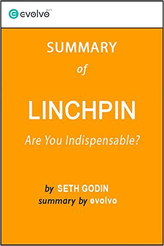 Linchpin: Summary of the Key Ideas - Original Book by Seth Godin: Are You Indispensable?