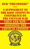 """Our """"Pre-Sponse"""" - A Supplement to the Kroc Institute Conference on the Vietnam War: Then and Now: Assessing the Critical Lessons (Indochina Series Book 7)"""