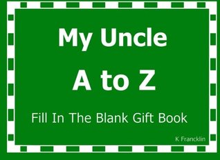 My Uncle A to Z Fill In The Blank Gift Book: Volume 13 (A to Z Gift Books)