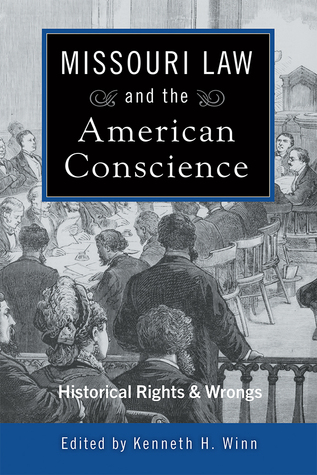 Missouri Law and the American Conscience: Historic Rights and Wrongs