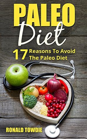 PALEO DIET: 17 Reasons To AVOID The Paleo Diet (paleo diet, paleo diet free kindle books, paleo diet for beginners, paleo diet cookbook, paleo, paleo recipes, how to eat paleo)