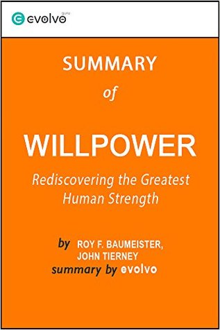 Willpower: Summary of the Key Ideas - Original Book by Roy F. Baumeister, John Tierney: Rediscovering the Greatest Human Strength