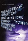 The Motive Force of Time and its Creation from Electronic Valence