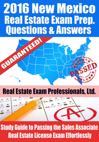 2016 New Mexico Real Estate Exam Prep Questions and Answers: Study Guide to Passing the Salesperson Real Estate License Exam Effortlessly