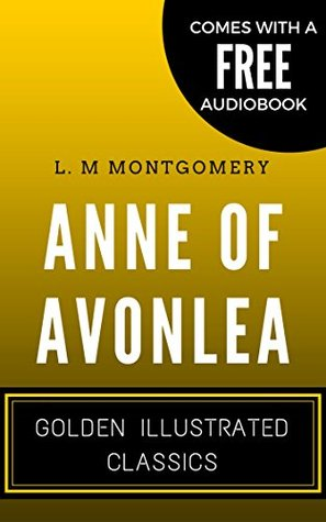 Anne of Avonlea: By L. M. Montgomery - Illustrated (Comes with a Free Audiobook)