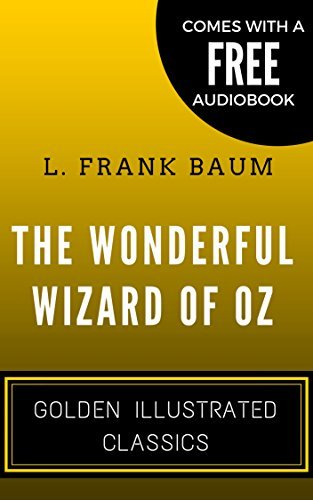 The Wonderful Wizard of Oz: By L. Frank Baum - Illustrated (Comes with a Free Audiobook)