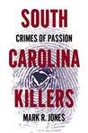South Carolina Killers: Crimes of Passion (True Crime)