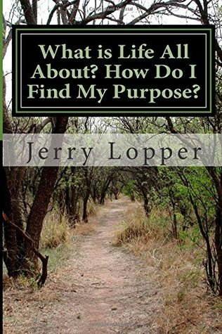What is Life All About? How Do I Find My Purpose?: 12 Paths to Find the Meaning of Life