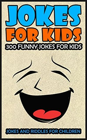 Jokes For Kids: Kids Jokes: 300 Funny Jokes For Kids (Jokes and Riddles for Children Book 1)