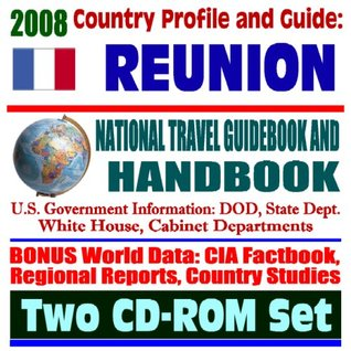 2008 Country Profile and Guide to Reunion Island and LaReunion - National Travel Guidebook and Handbook - Volcano, Cyclones, SAREX, Agriculture