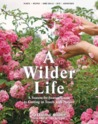 A Wilder Life: A Season-by-Season Guide to Experiencing the Great Outdoors
