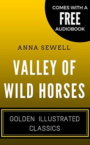 Valley Of Wild Horses: By Zane Grey - Illustrated (Comes with a Free Audiobook)