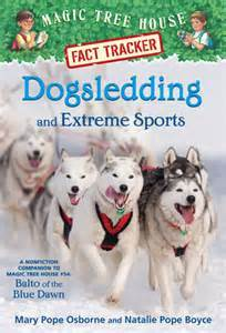 Dogsledding and Extreme Sports: A nonfiction companion to Magic Tree House #54: Balto of the Blue Dawn (Magic Tree House Fact Tracker #34)