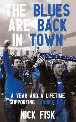 The Blues Are Back in Town: A Year and a Life Time Supporting Cardiff City